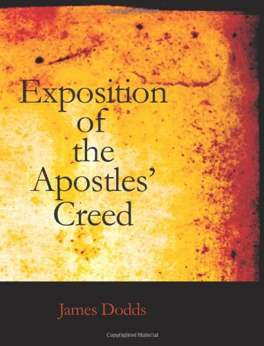 Exposition of the Apostles Creed: James Dodds