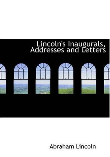 9781426477379: Lincoln's Inaugurals, Addresses and Letters: (Selections)