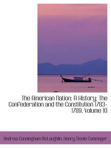 9781426478192: The American Nation: A History; The Confederation and the Constitution 1783-1789, Volume 10