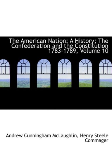 9781426478215: The American Nation: A History; The Confederation and the Constitution 1783-1789, Volume 10