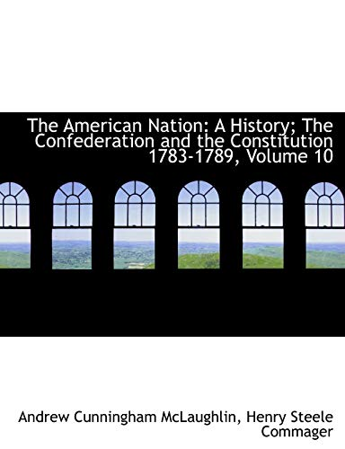 9781426478239: The American Nation: A History; The Confederation and the Constitution 1783-1789, Volume 10