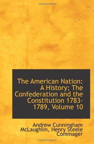 9781426478260: The American Nation: A History; The Confederation and the Constitution 1783-1789, Volume 10
