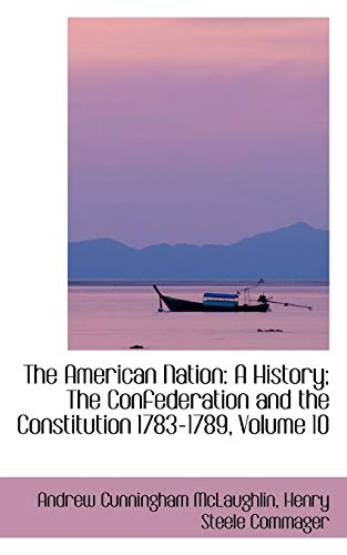 9781426478284: The American Nation: A History; The Confederation and the Constitution 1783-1789, Volume 10