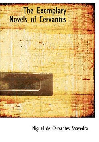 The Exemplary Novels of Cervantes: Miguel de Cervantes Saavedra