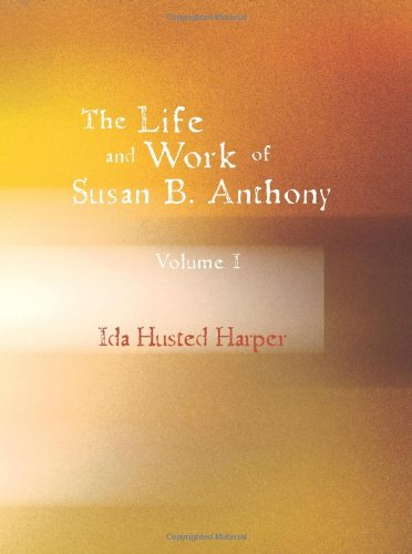 9781426484728: The Life and Work of Susan B. Anthony: Volume 1