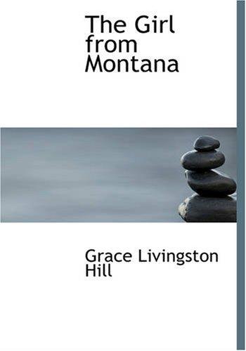 The Girl from Montana: Grace Livingston Hill