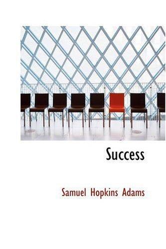 Success: A Novel: Adams, Samuel Hopkins