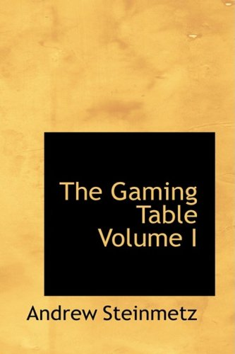 9781426491023: 1: The Gaming Table Volume I: ITS VOTARIES AND VICTIMS In all Times and Countri