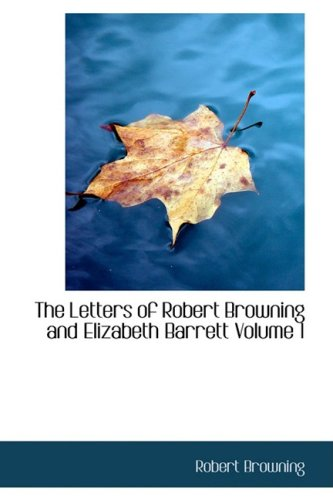 The Letters of Robert Browning and Elizabeth Barrett Volume 1 (Bibliobazaar) (1426492235) by Robert Browning