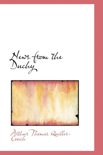 News from the Duchy: Arthur Thomas Sir Quiller-Couch