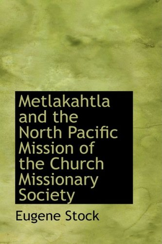 9781426494581: Metlakahtla and the North Pacific Mission of the Church Missionary Society