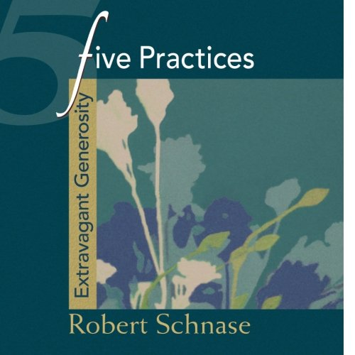 Five Practices: Extravagant Generosity (Five Practices of Fruitful Congregations Program Resources)...