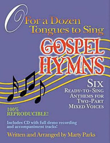 O For a Dozen Tongues to Sing - Gospel Hymns: Six Ready-to-Sing Anthems for Two-part Mixed Voices