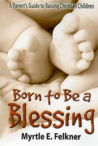 9781426706769: Born to Be a Blessing: A Parent's Guide to Raising Christian Children