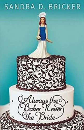 Always the Baker, Never the Bride: Another Emma Rae Creation - Book 1, ADVANCED READERS COPY