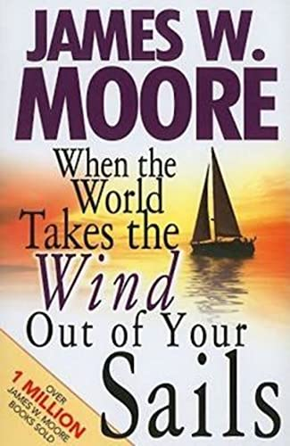 9781426711350: When the World Takes the Wind Out of Your Sails