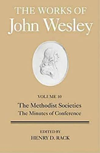 Works of John Wesley, Volume 10 The Methodist Societies; The Minutes of Conference