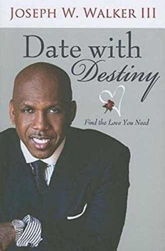 Date with Destiny : Find the Love You Need (Signed by Author): Walker, Joseph W., III