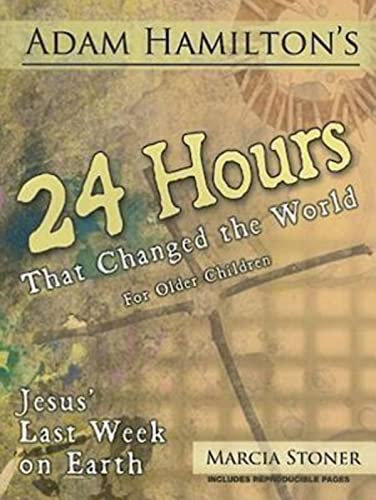 24 Hours That Changed the World for Older Children: Jesus' Last Week on Earth: Adam Hamilton