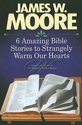 9781426715891: 6 Amazing Bible Stories to Strangely Warm Our Hearts