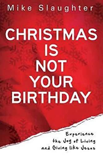 9781426727351: Christmas Is Not Your Birthday: Experience the Joy of Living and Giving like Jesus