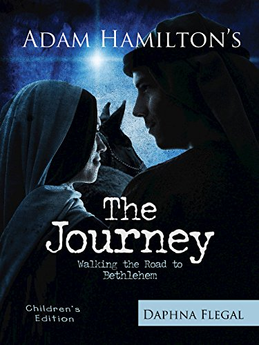 The Journey Children's Edition: Walking the Road to Bethlehem (1426728573) by Daphna Flegal; Adam Hamilton