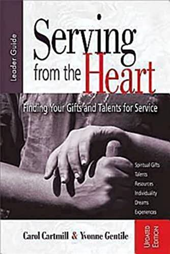 Serving from the Heart Leader Guide Revised/Updated: Finding Your Gifts and Talents for Service (1426736002) by Carol Cartmill; Yvonne Gentile