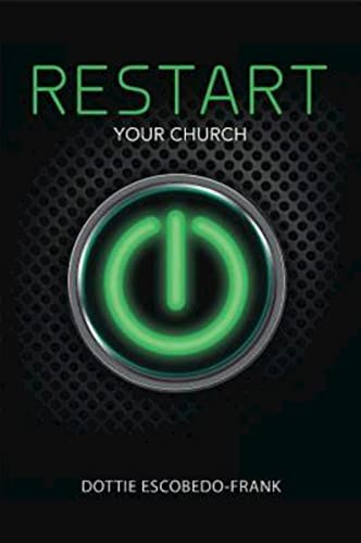 ReStart Your Church by Dottie Escobedo Frank: DOTTIE ESCOBEDO-FRANK