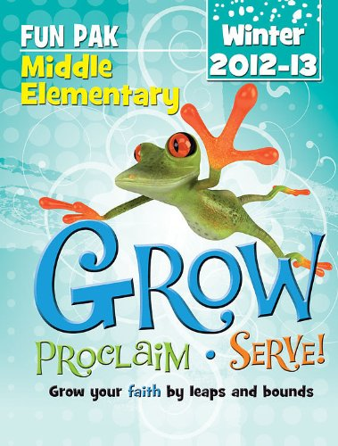 9781426751981: Grow, Proclaim, Serve! Middle Elementary Fun Pak Winter 2012-13: Grow your faith by leaps and bounds