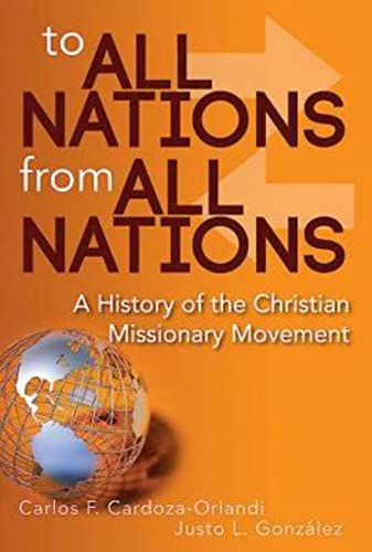 To All Nations From All Nations: A History of the Christian Missionary Movement: Cardoza-Orlandi, ...