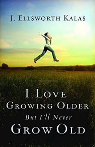 9781426755927: I Love Growing Older, But I'll Never Grow Old