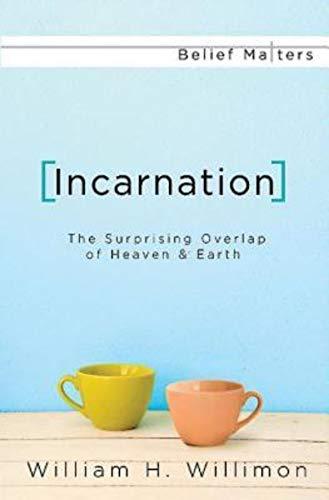 9781426757549: Incarnation: The Surprising Overlap of Heaven & Earth (Belief Matters)
