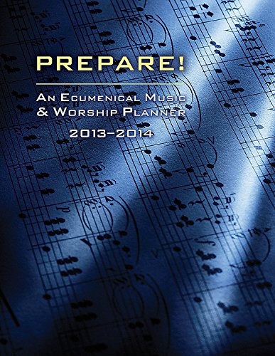 Prepare! 2013-2014: An Ecumenical Music & Worship Planner: Bone, David L.; Scifres, Mary J.