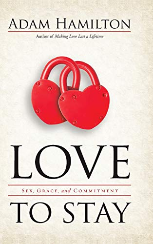 Love to Stay: Sex, Grace, and Commitment (1426759517) by Adam Hamilton