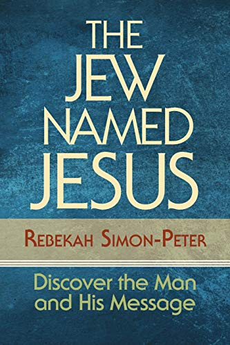 The Jew Named Jesus: Discover the Man and His Message: Simon-Peter, Rebekah