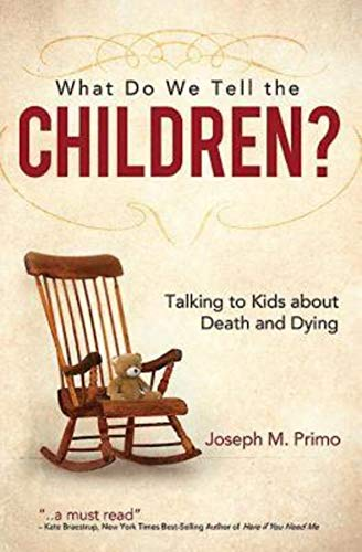 What Do We Tell the Children?: Talking to Kids about Death and Dying: Primo, Joseph M.