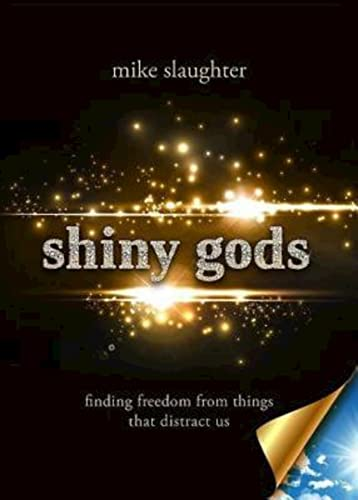 9781426761942: shiny gods: finding freedom from things that distract us (first)
