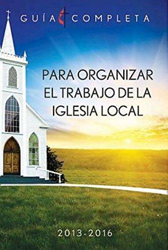 Guia Completa Para Organizar el Trabajo de la Iglesia Local 2013-2016: Guidelines for Leading Your ...