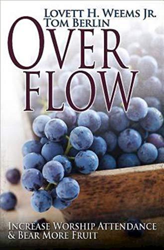 Overflow: Increase Worship Attendance & Bear More Fruit: Weems, Lovett H. Jr.; Berlin, Tom