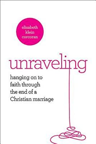 9781426770272: Unraveling: Hanging On to Faith Through the End of a Christian Marriage