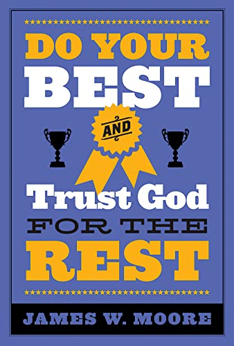 Do Your Best and Trust God for the Rest: Moore, James W.