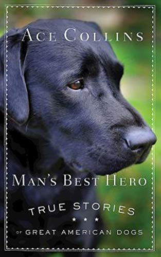 Man's Best Hero: True Stories of Great American Dogs