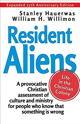 Resident Aliens: Life in the Christian Colony (Expanded 25th Anniversary Edition): Willimon, ...