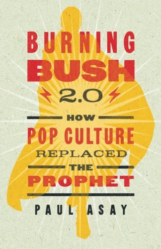9781426787416: Burning Bush 2.0: How Pop Culture Replaced the Prophet