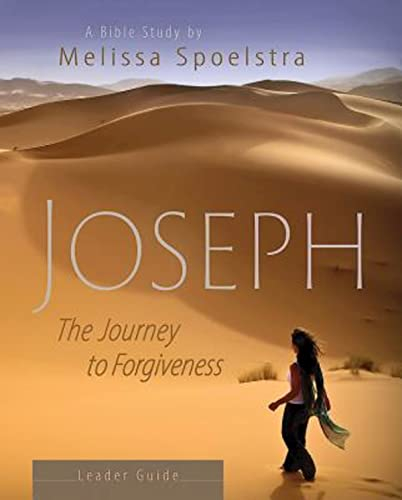 Joseph - Women's Bible Study Leader Guide: The Journey to Forgiveness: Spoelstra, Melissa