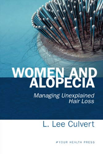 Women and Alopecia: Managing Unexplained Hair Loss: Culvert, L. Lee