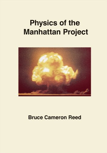 Physics of the Manhattan Project: Reed, Bruce Cameron