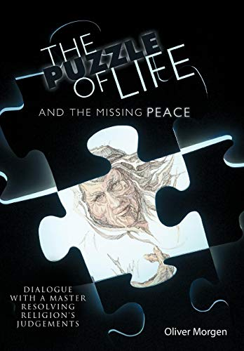 The Puzzle of Life and the Missing Peace: Dialogue With a Master Resolving Religion's ...