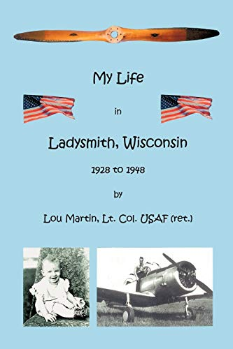 My Life in Ladysmith, Wisconsin 1928 to 1948: Lou Martin