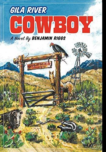 Gila River Cowboy: Riggs Benjamin Riggs